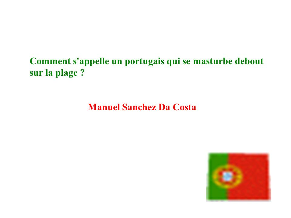 Comment s appelle un portugais qui se masturbe debout sur la plage