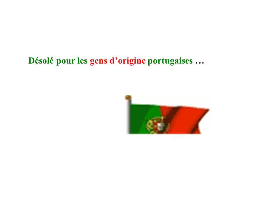 Désolé pour les gens d'origine portugaises …