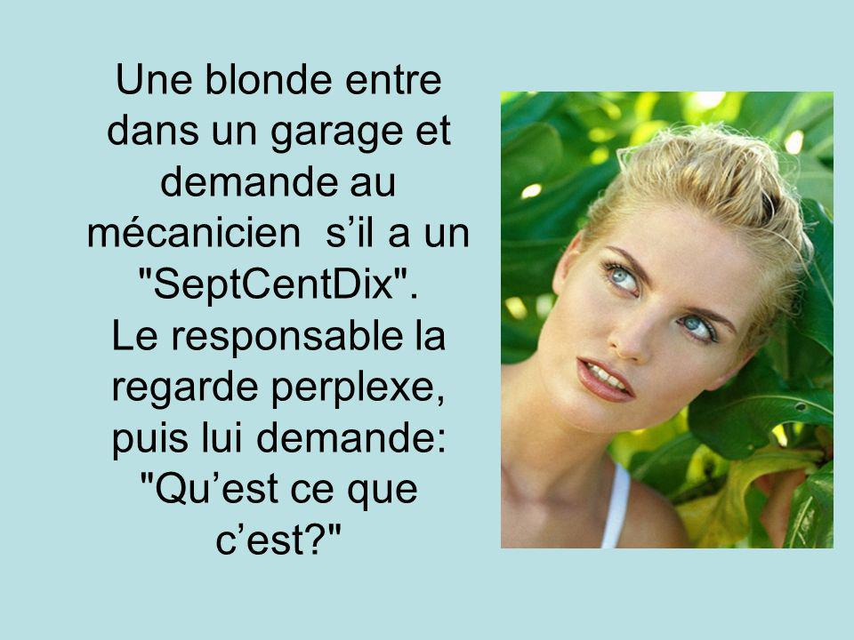 Une blonde entre dans un garage et demande au mécanicien s'il a un SeptCentDix .