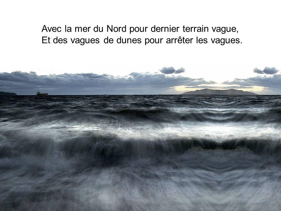 Avec la mer du Nord pour dernier terrain vague,