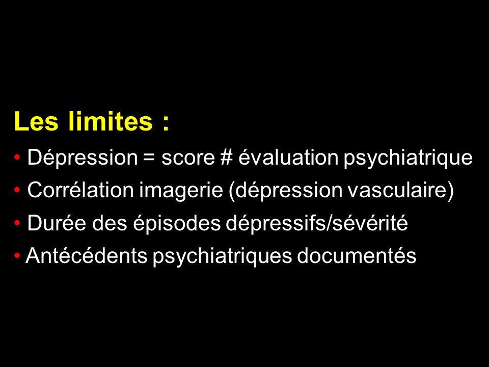 Les limites : Dépression = score # évaluation psychiatrique