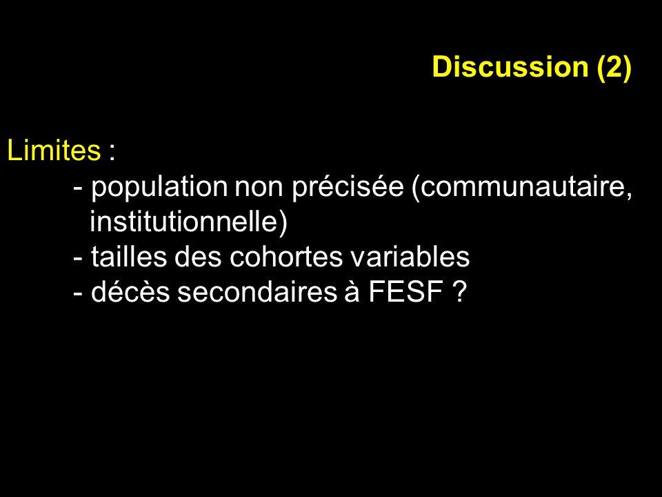Discussion (2) Limites : - population non précisée (communautaire, institutionnelle) - tailles des cohortes variables.