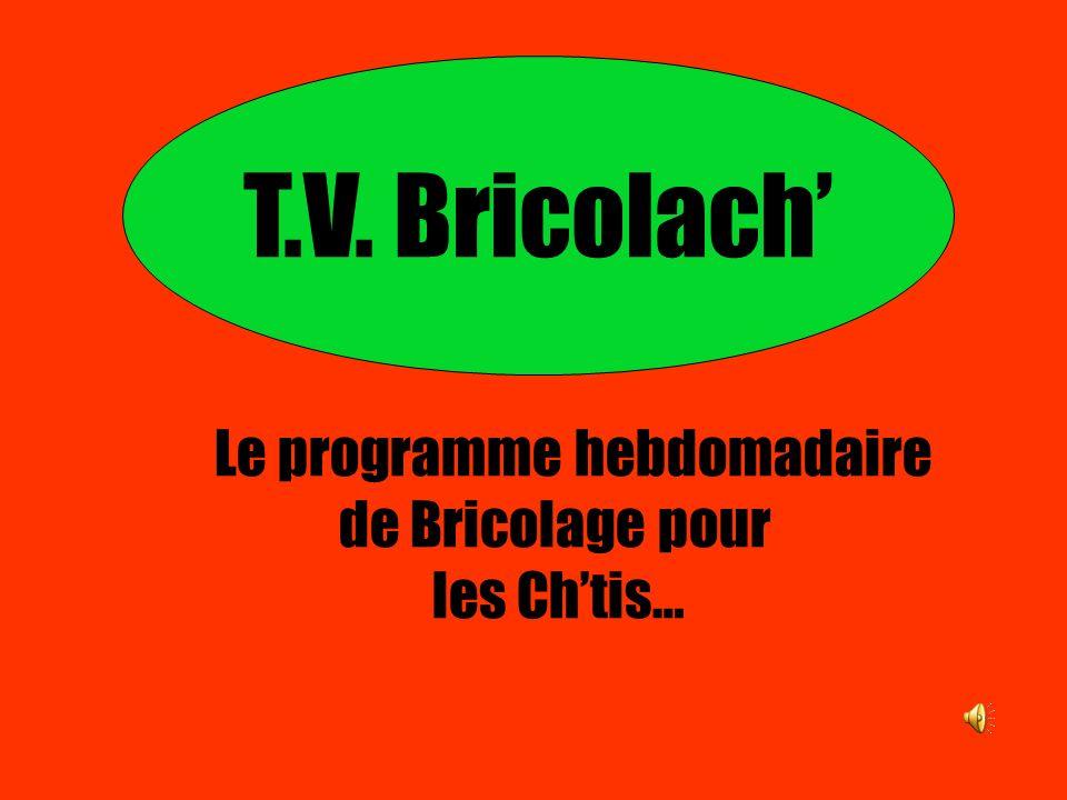 T.V. Bricolach' Le programme hebdomadaire de Bricolage pour