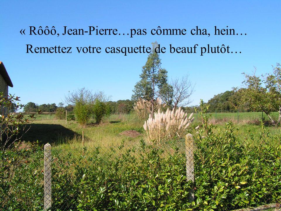 « Rôôô, Jean-Pierre…pas cômme cha, hein…