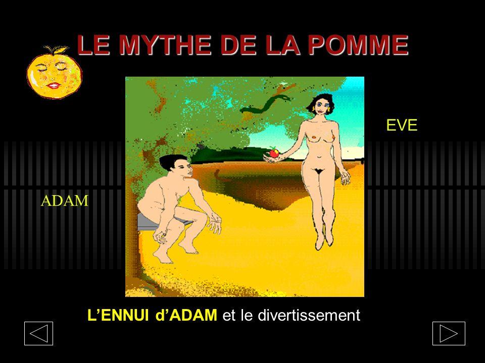 LE MYTHE DE LA POMME EVE ADAM L'ENNUI d'ADAM et le divertissement