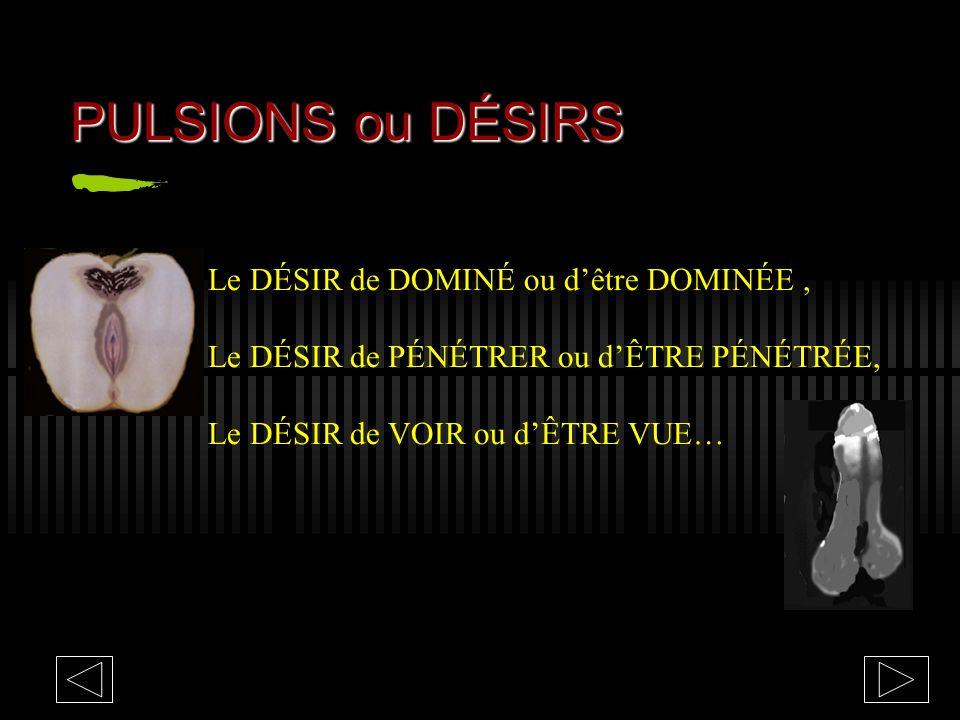 PULSIONS ou DÉSIRS Le DÉSIR de DOMINÉ ou d'être DOMINÉE ,