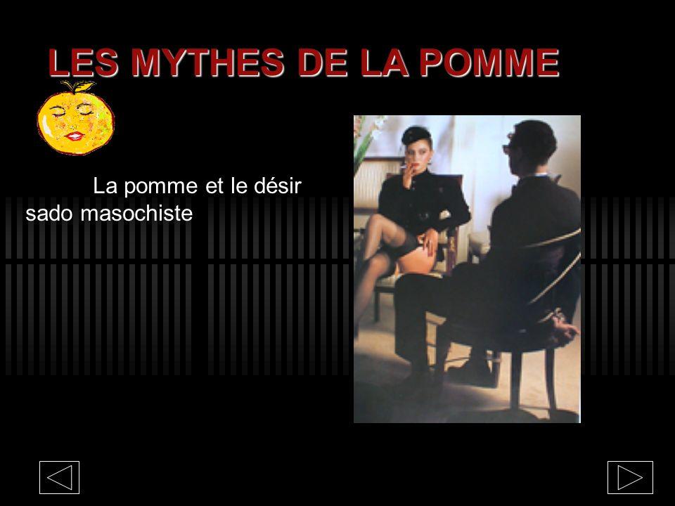LES MYTHES DE LA POMME La pomme et le désir sado masochiste