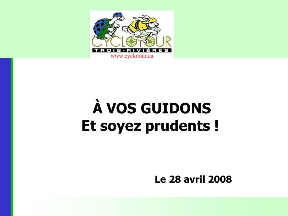 À VOS GUIDONS Et soyez prudents ! Le 28 avril 2008