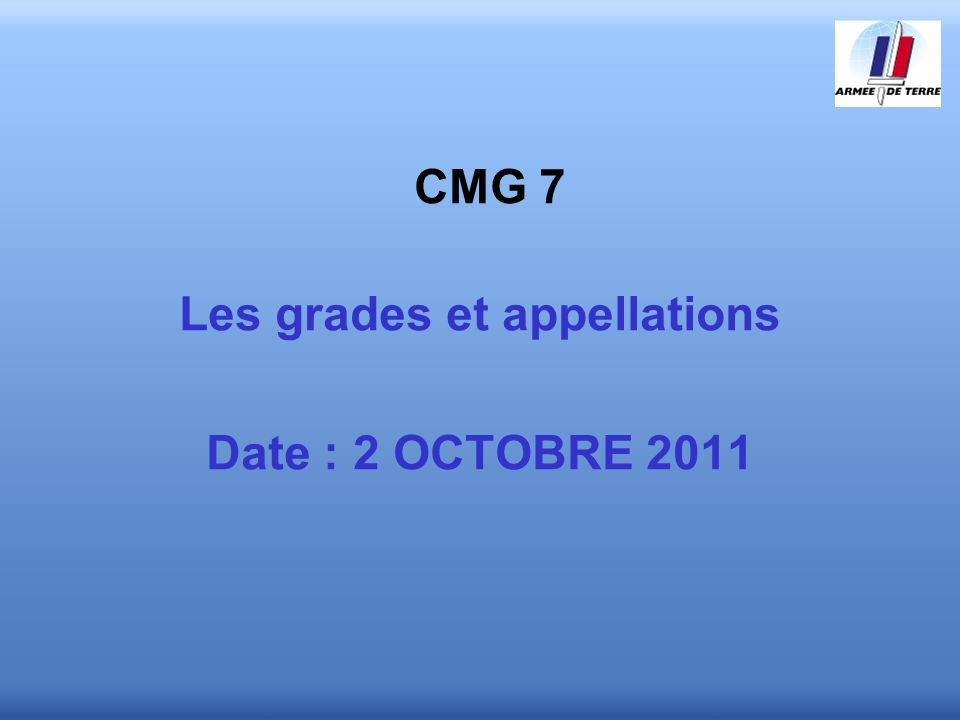 CMG 7 Les grades et appellations Date : 2 OCTOBRE 2011
