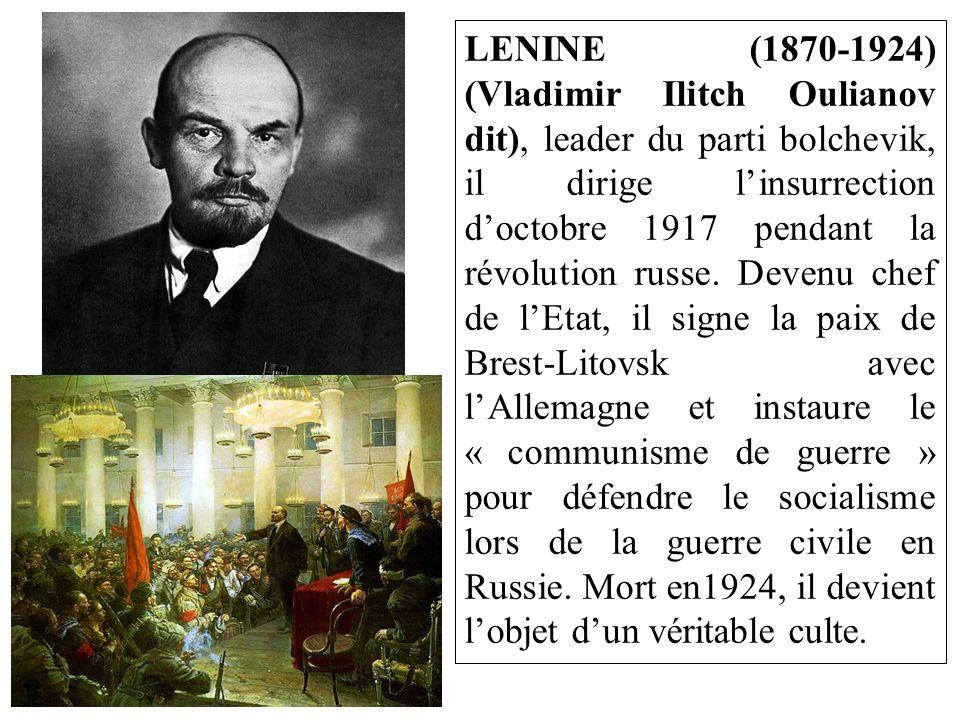 LENINE (1870-1924) (Vladimir Ilitch Oulianov dit), leader du parti bolchevik, il dirige l'insurrection d'octobre 1917 pendant la révolution russe.