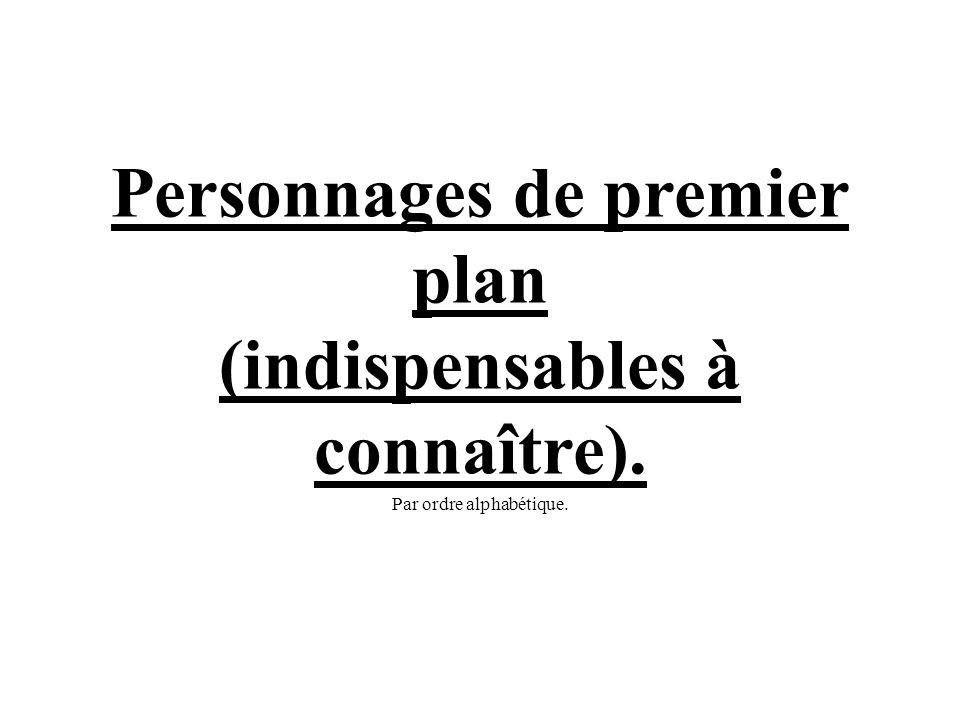 Personnages de premier plan (indispensables à connaître)