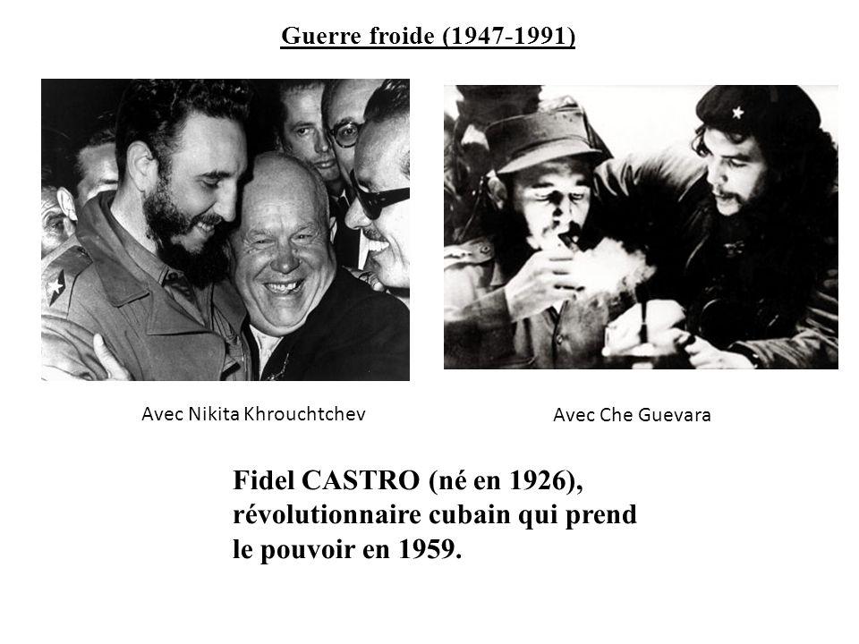 Guerre froide (1947-1991) Avec Nikita Khrouchtchev. Avec Che Guevara.