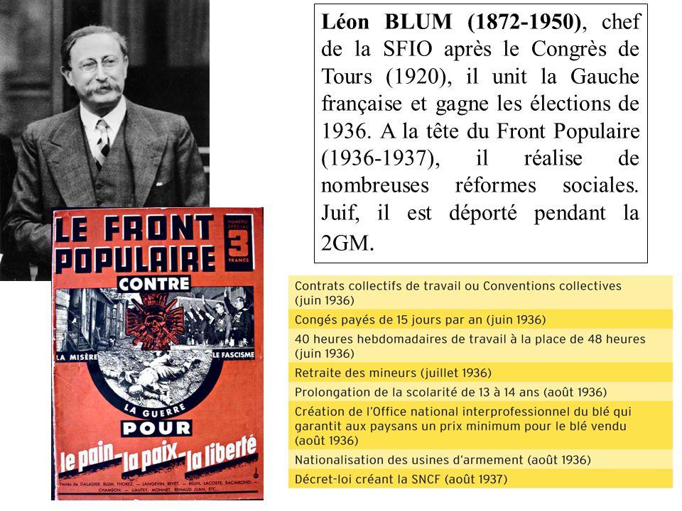 Léon BLUM (1872-1950), chef de la SFIO après le Congrès de Tours (1920), il unit la Gauche française et gagne les élections de 1936.