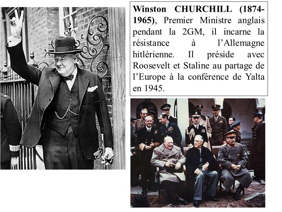 Winston CHURCHILL (1874-1965), Premier Ministre anglais pendant la 2GM, il incarne la résistance à l'Allemagne hitlérienne.
