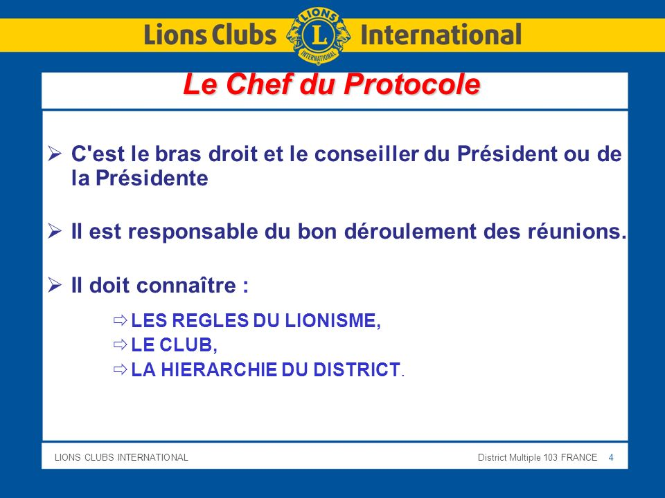 Le Chef du Protocole C est le bras droit et le conseiller du Président ou de la Présidente. Il est responsable du bon déroulement des réunions.