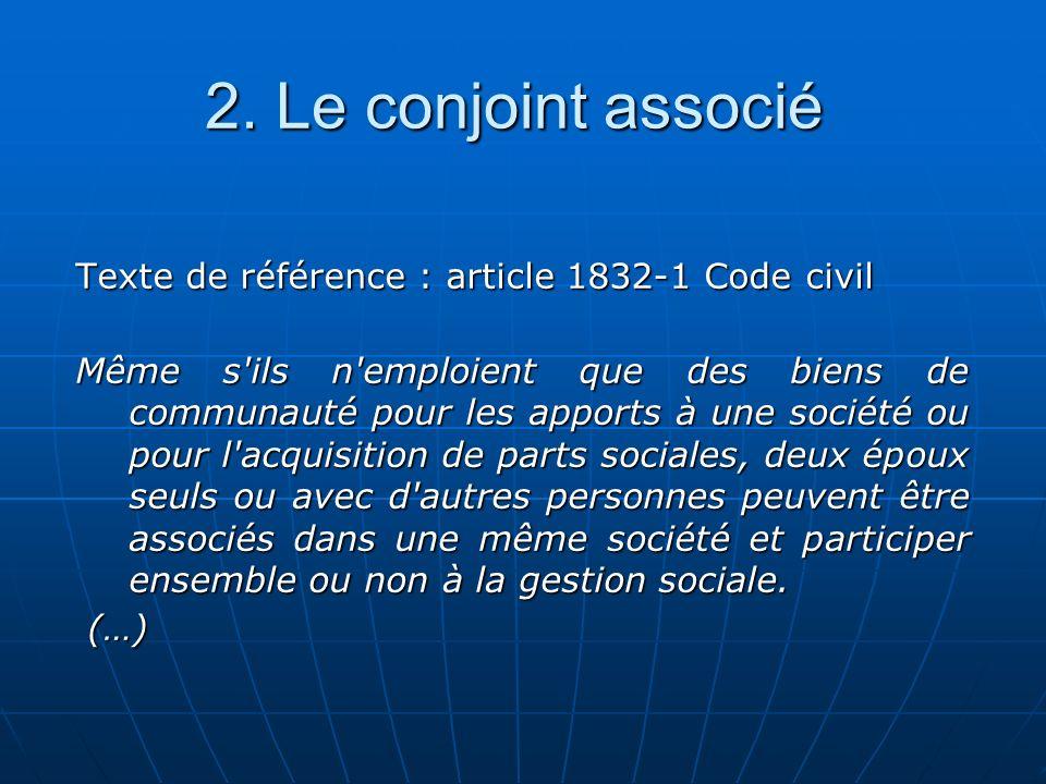 2. Le conjoint associé Texte de référence : article 1832-1 Code civil