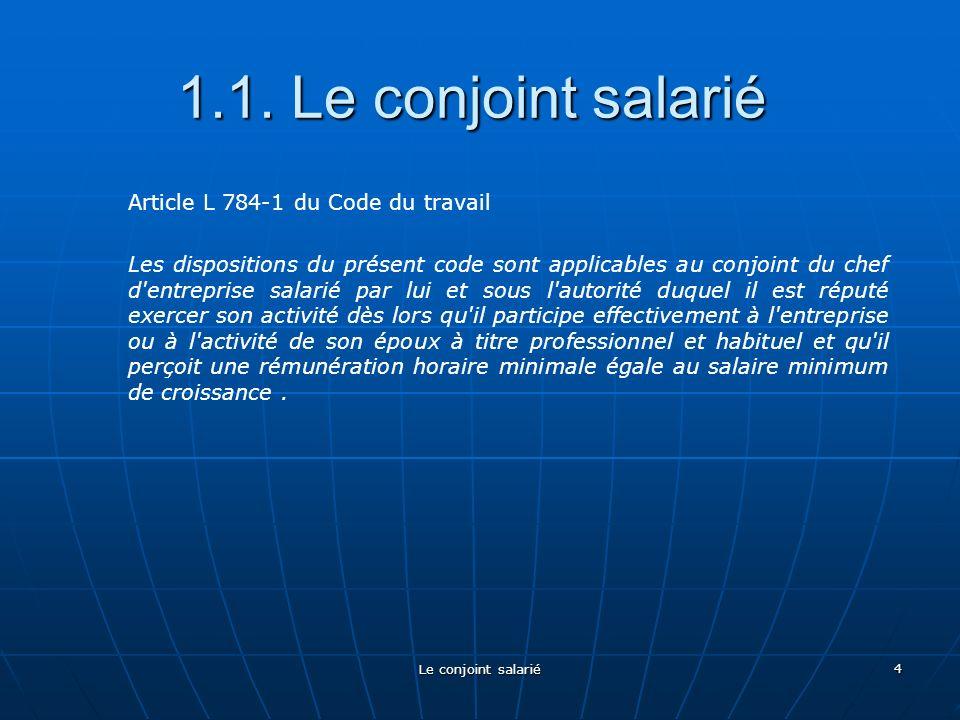 1.1. Le conjoint salarié Article L 784-1 du Code du travail