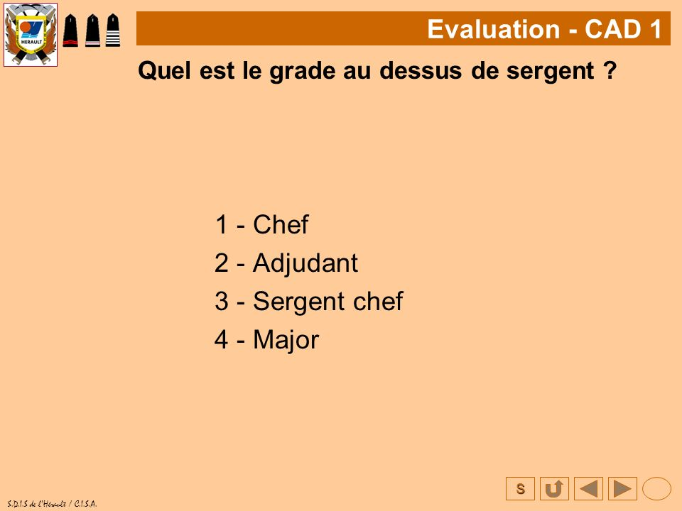 Evaluation - CAD 1 1 - Chef 2 - Adjudant 3 - Sergent chef 4 - Major