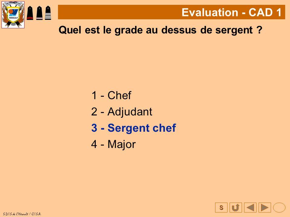 Evaluation - CAD 1 1 - Chef 2 - Adjudant 3 - Sergent chef 4 - Major