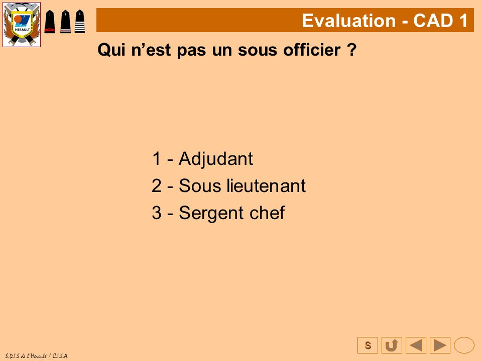Evaluation - CAD 1 1 - Adjudant 2 - Sous lieutenant 3 - Sergent chef