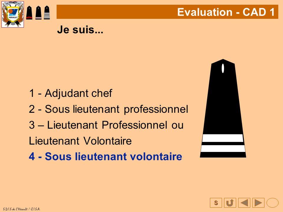 Evaluation - CAD 1 Je suis... 1 - Adjudant chef. 2 - Sous lieutenant professionnel. 3 – Lieutenant Professionnel ou.