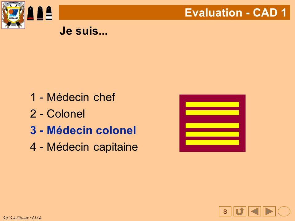 Evaluation - CAD 1 Je suis... 1 - Médecin chef. 2 - Colonel.