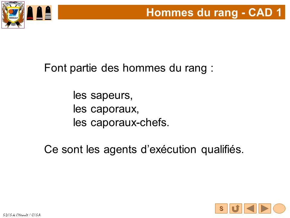 Hommes du rang - CAD 1 Font partie des hommes du rang : les sapeurs, les caporaux, les caporaux-chefs.
