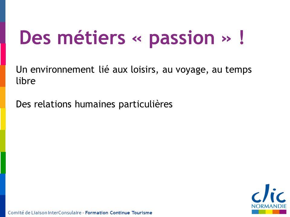 Des métiers « passion » ! Un environnement lié aux loisirs, au voyage, au temps libre. Des relations humaines particulières.
