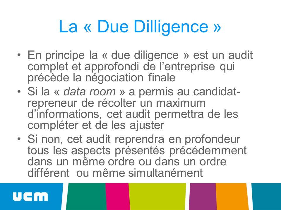 La « Due Dilligence » En principe la « due diligence » est un audit complet et approfondi de l'entreprise qui précède la négociation finale.