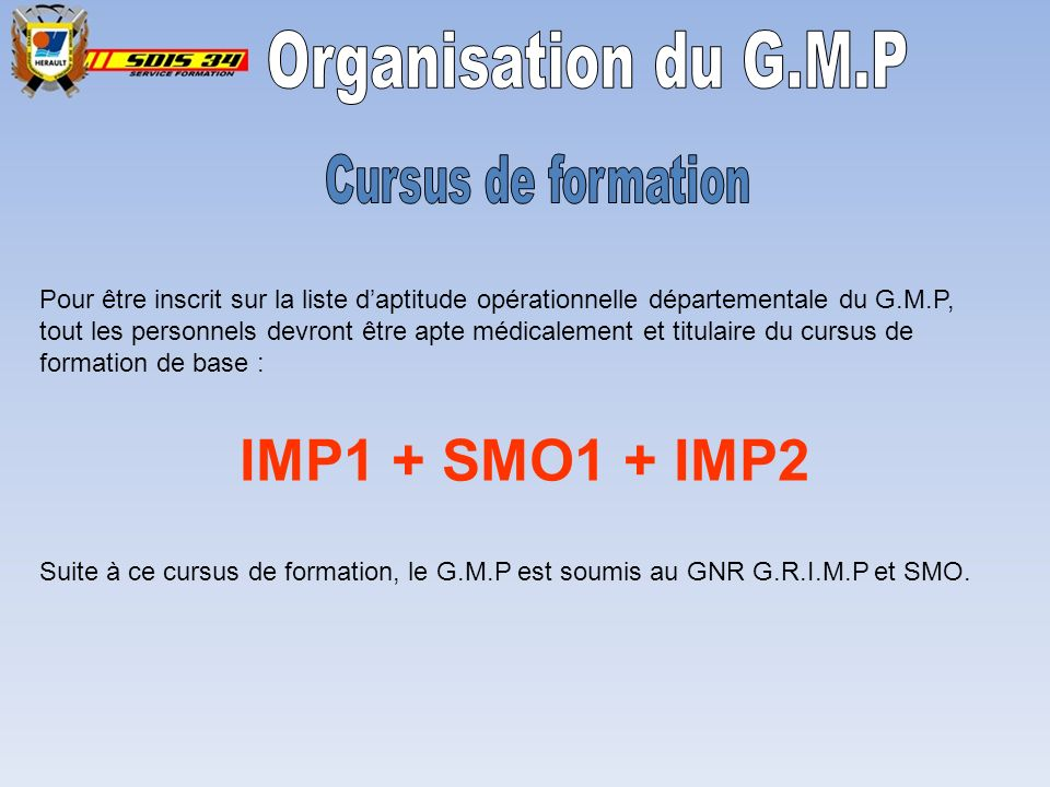 IMP1 + SMO1 + IMP2 Organisation du G.M.P Cursus de formation
