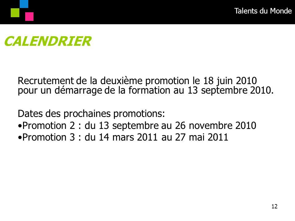 CALENDRIER Recrutement de la deuxième promotion le 18 juin 2010 pour un démarrage de la formation au 13 septembre 2010.