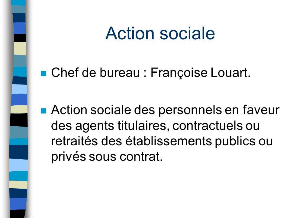 Action sociale Chef de bureau : Françoise Louart.