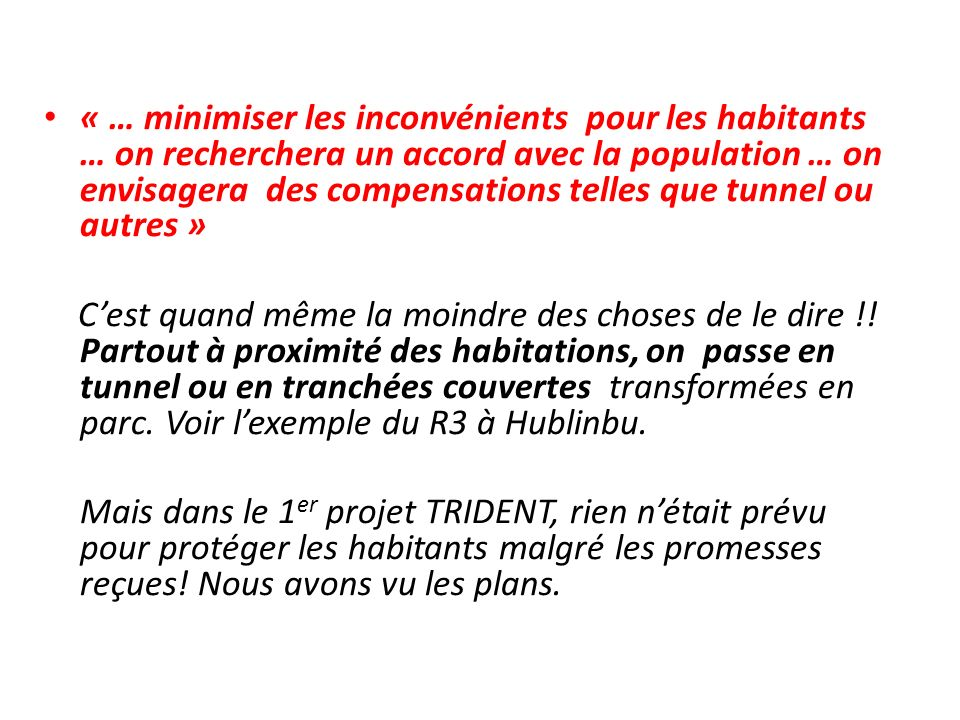 « … minimiser les inconvénients pour les habitants … on recherchera un accord avec la population … on envisagera des compensations telles que tunnel ou autres »
