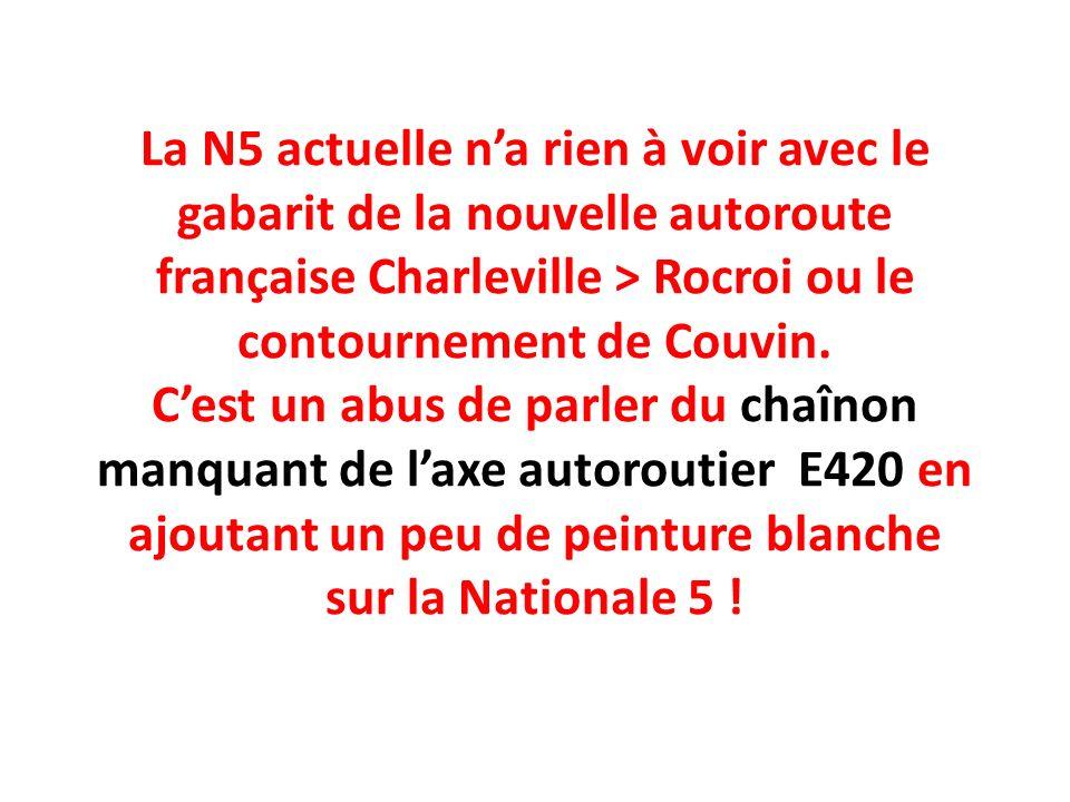 La N5 actuelle n'a rien à voir avec le gabarit de la nouvelle autoroute française Charleville > Rocroi ou le contournement de Couvin.