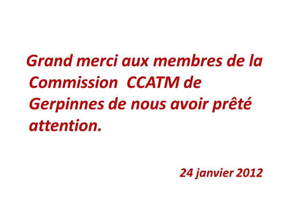 Grand merci aux membres de la Commission CCATM de Gerpinnes de nous avoir prêté attention.