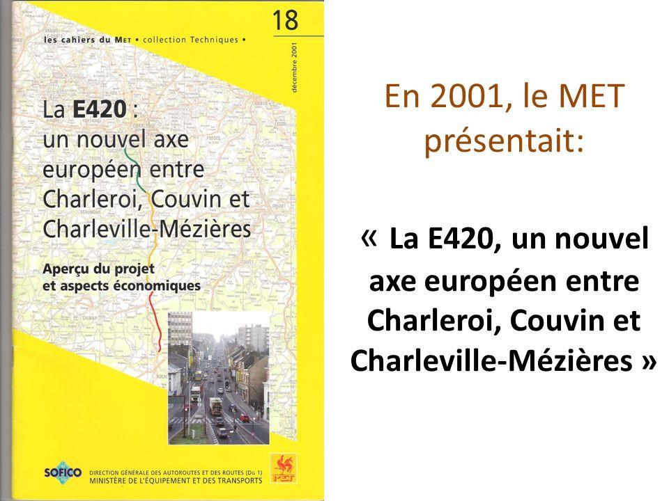 En 2001, le MET présentait: « La E420, un nouvel axe européen entre Charleroi, Couvin et Charleville-Mézières »