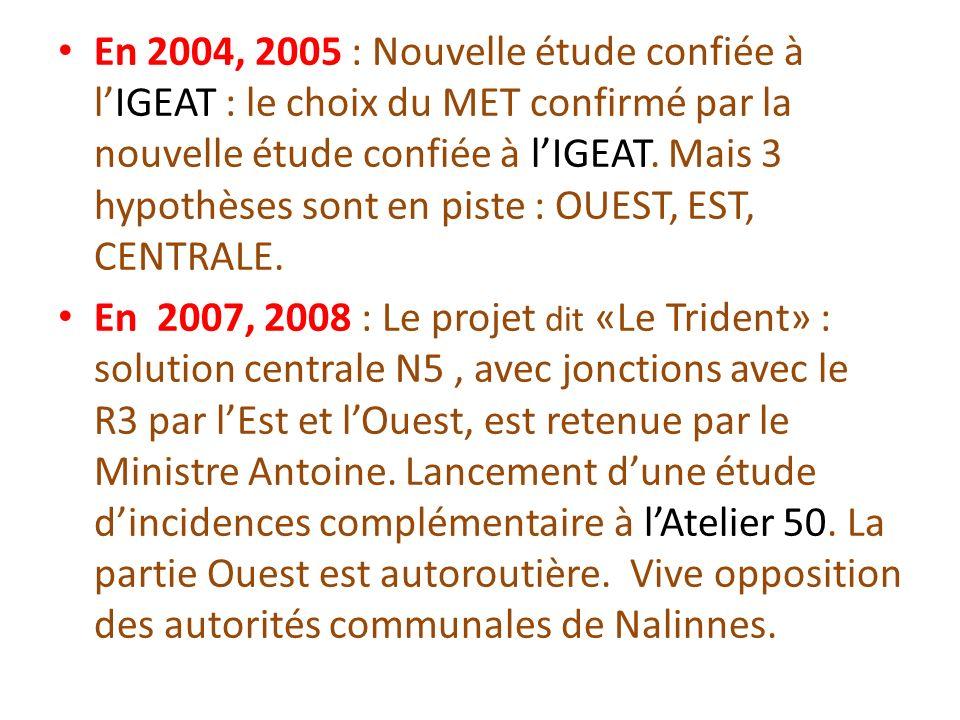 En 2004, 2005 : Nouvelle étude confiée à l'IGEAT : le choix du MET confirmé par la nouvelle étude confiée à l'IGEAT. Mais 3 hypothèses sont en piste : OUEST, EST, CENTRALE.