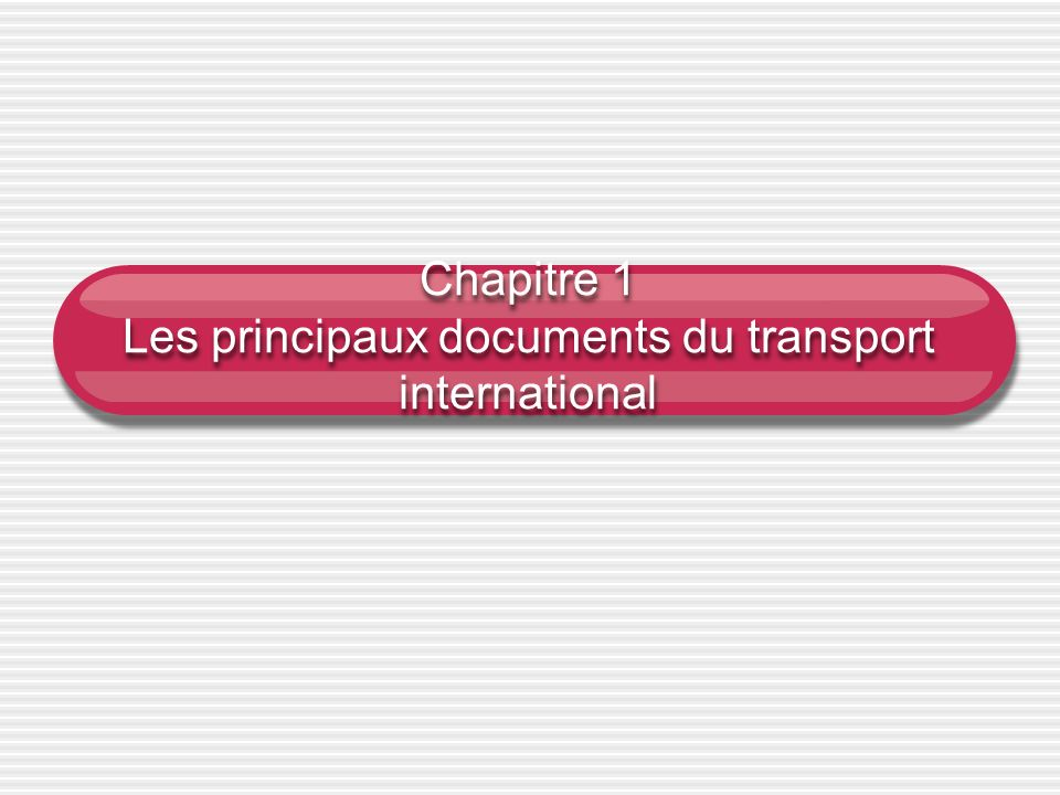 Chapitre 1 Les principaux documents du transport international