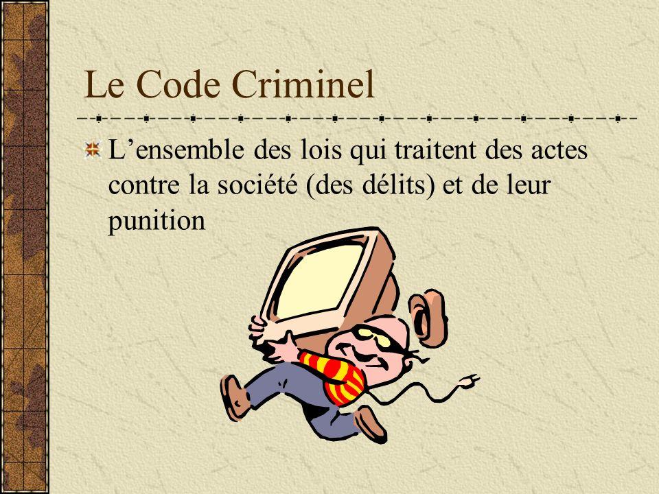 Le Code Criminel L'ensemble des lois qui traitent des actes contre la société (des délits) et de leur punition.