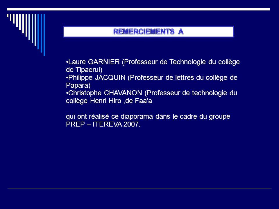 REMERCIEMENTS A Laure GARNIER (Professeur de Technologie du collège de Tipaerui) Philippe JACQUIN (Professeur de lettres du collège de Papara)