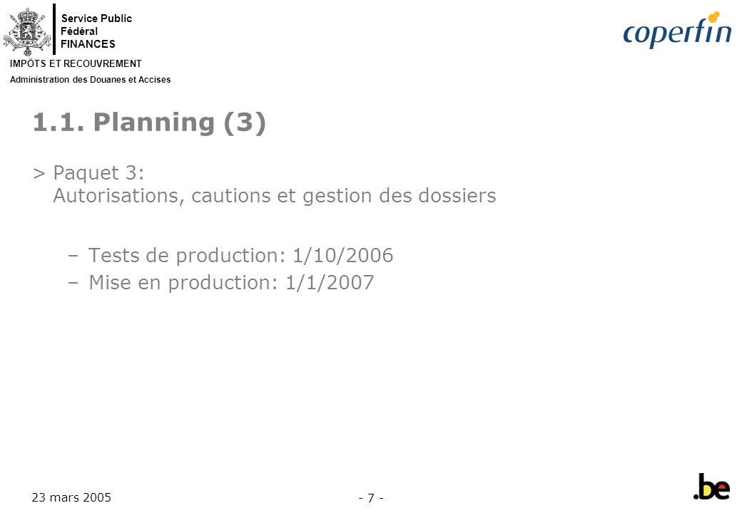 1.1. Planning (3) Paquet 3: Autorisations, cautions et gestion des dossiers. Tests de production: 1/10/2006.