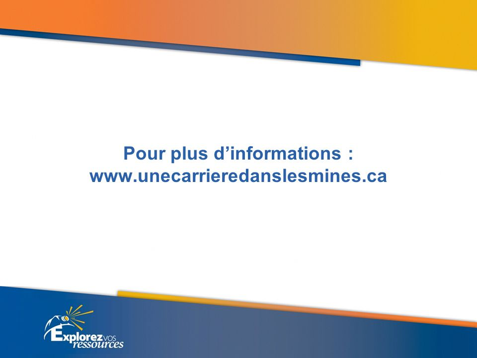Pour plus d'informations : www.unecarrieredanslesmines.ca