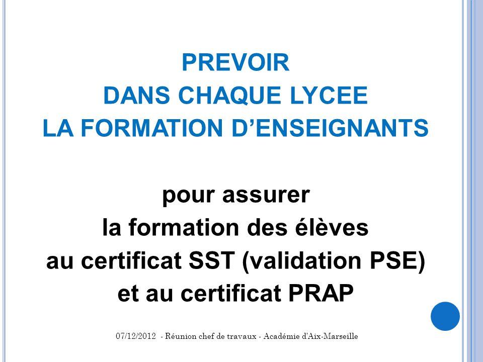 PREVOIR DANS CHAQUE LYCEE LA FORMATION D'ENSEIGNANTS pour assurer la formation des élèves au certificat SST (validation PSE) et au certificat PRAP