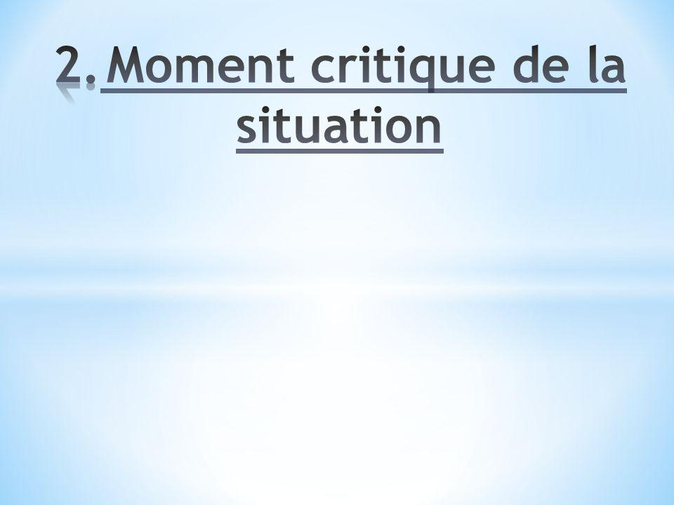 2. Moment critique de la situation