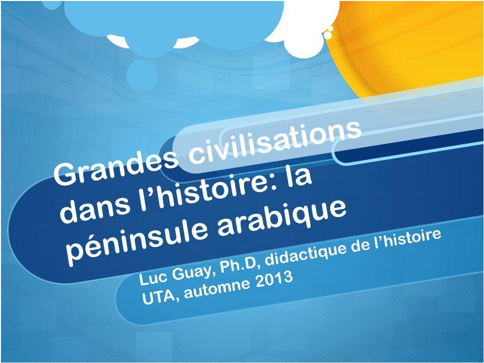 Grandes civilisations dans l'histoire: la péninsule arabique
