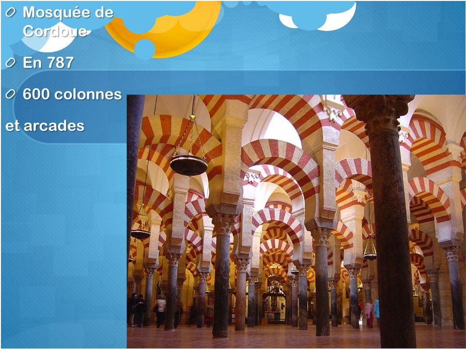 Mosquée de Cordoue En 787 600 colonnes et arcades