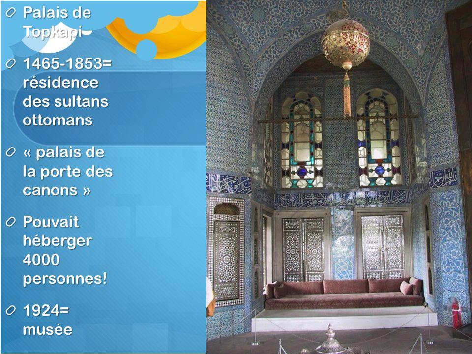 Palais de Topkapi 1465-1853= résidence des sultans ottomans. « palais de la porte des canons »