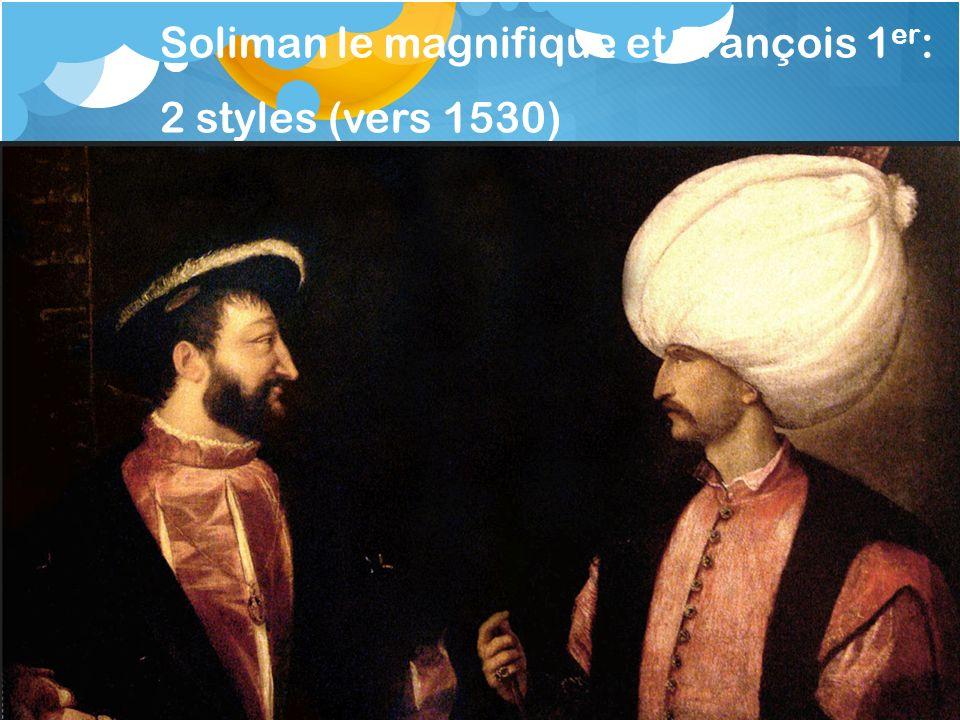 Soliman le magnifique et François 1er: 2 styles (vers 1530)