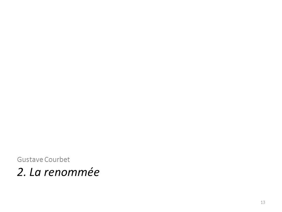 Gustave Courbet 2. La renommée