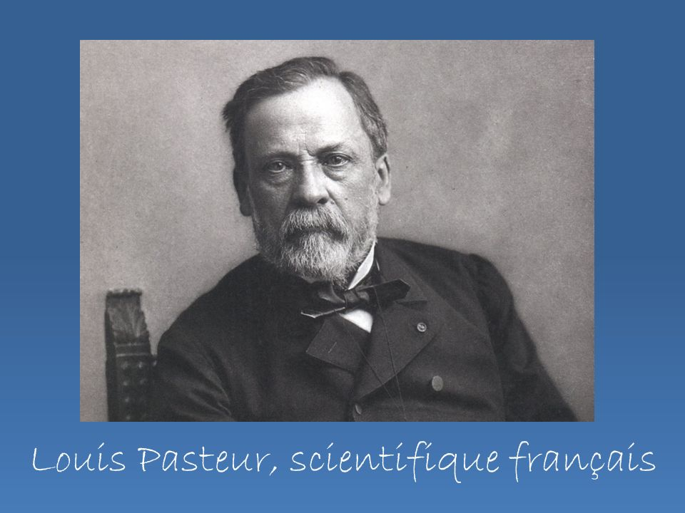 Louis Pasteur, scientifique français
